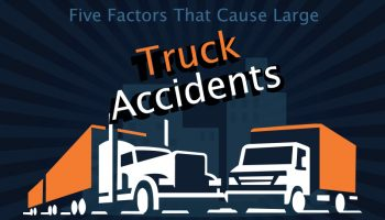 Five Factors That Cause Large Truck Accidents [Infographic]